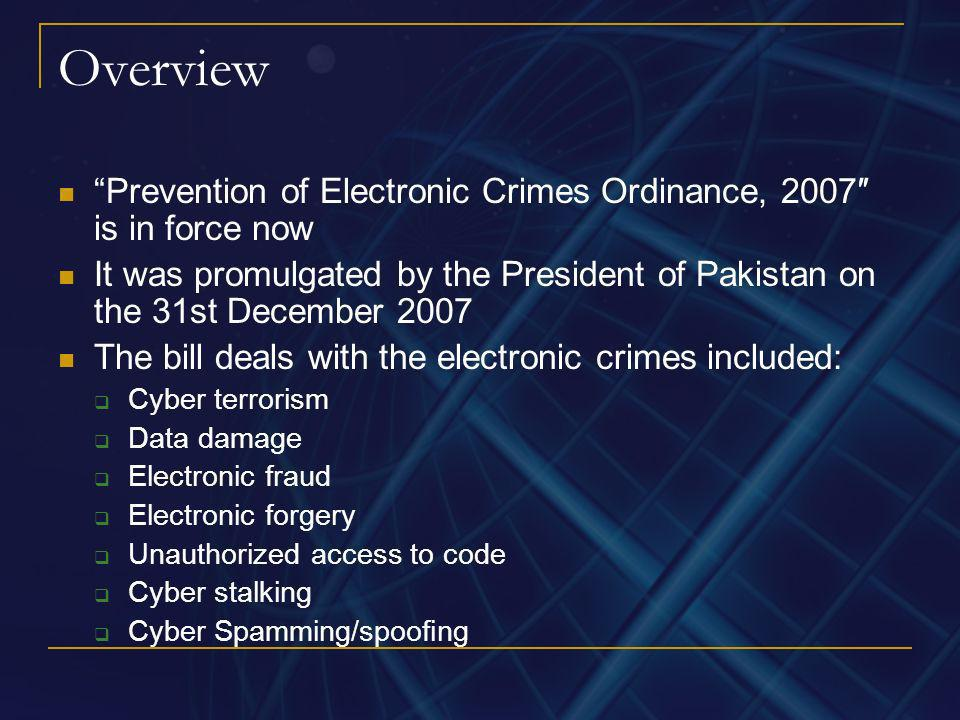 Overview Prevention of Electronic Crimes Ordinance, 2007″ is in force now. It was promulgated by the President of Pakistan on the 31st December 2007.