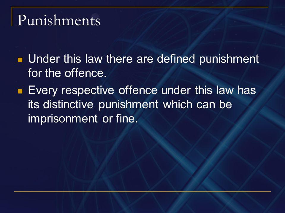 PunishmentsUnder this law there are defined punishment for the offence.