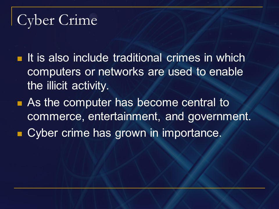 Cyber Crime It is also include traditional crimes in which computers or networks are used to enable the illicit activity.
