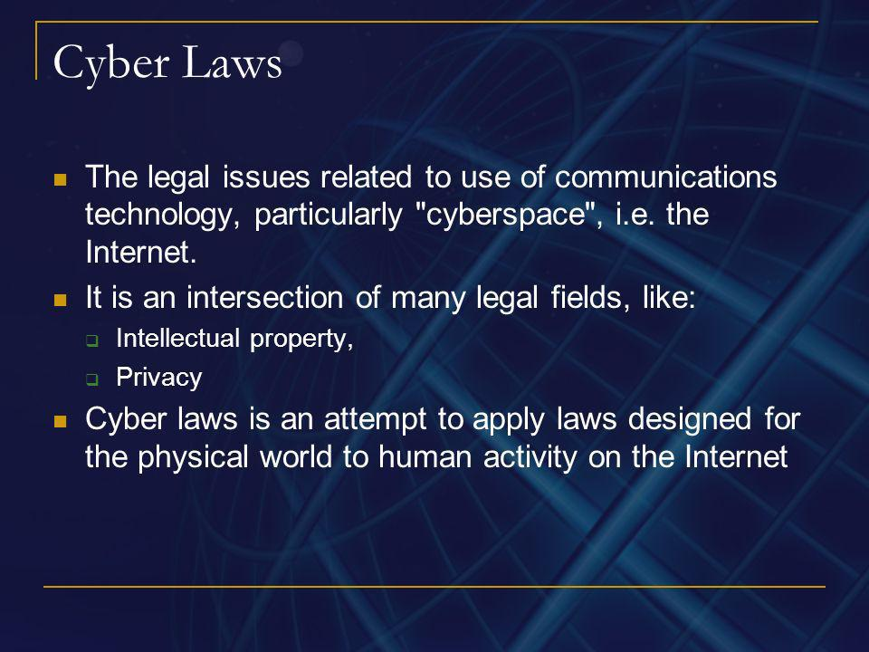 Cyber LawsThe legal issues related to use of communications technology, particularly cyberspace , i.e. the Internet.
