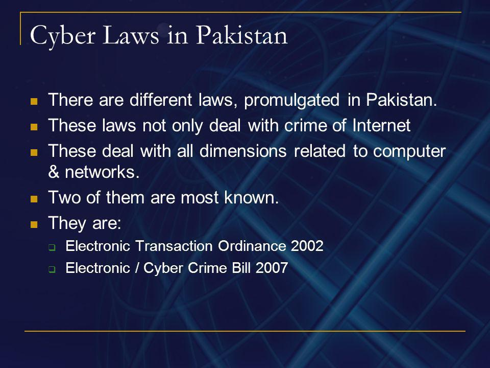 Cyber Laws in PakistanThere are different laws, promulgated in Pakistan. These laws not only deal with crime of Internet.