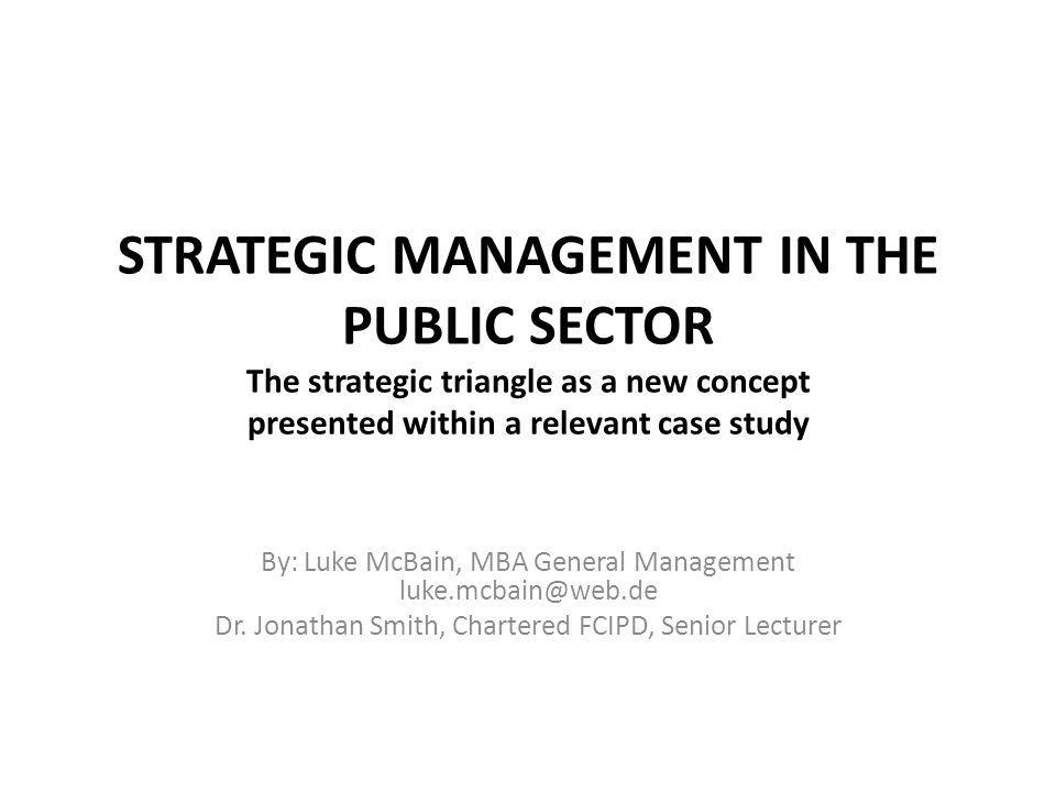 STRATEGIC MANAGEMENT IN THE PUBLIC SECTOR The strategic triangle as a new concept presented within a relevant case study