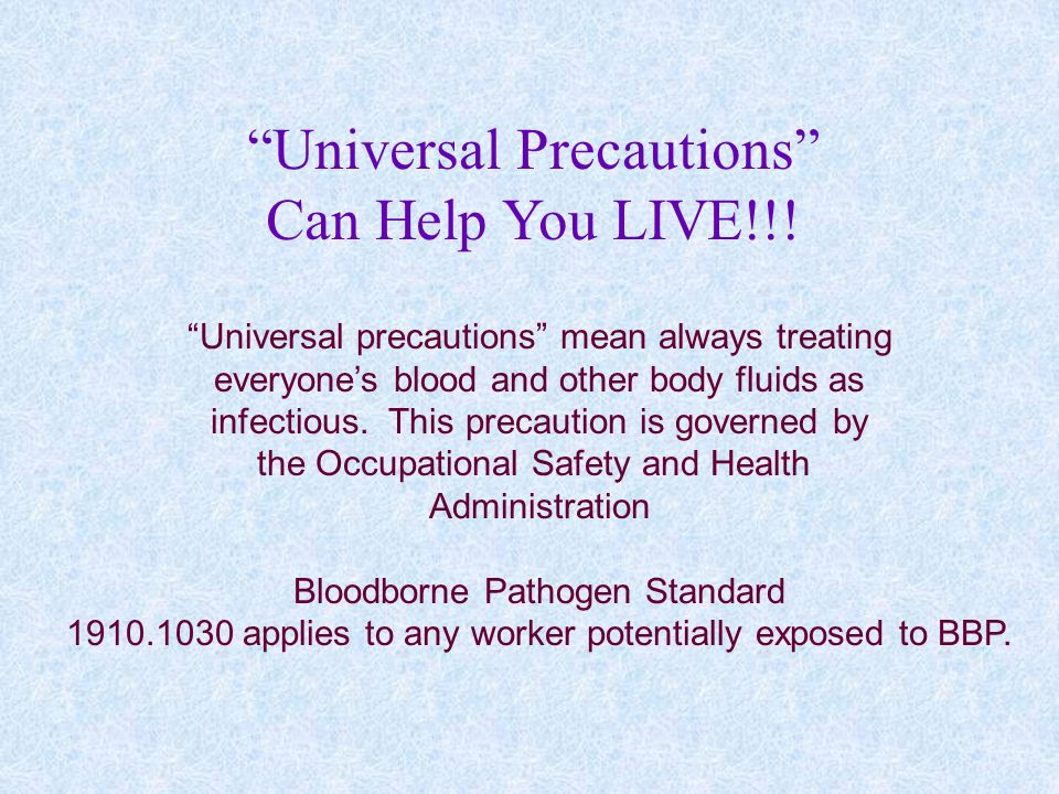 Universal Precautions Can Help You LIVE!!!