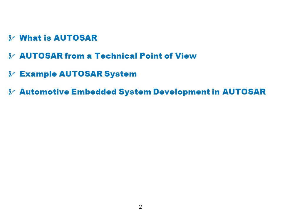 Contents What is AUTOSAR. AUTOSAR from a Technical Point of View.