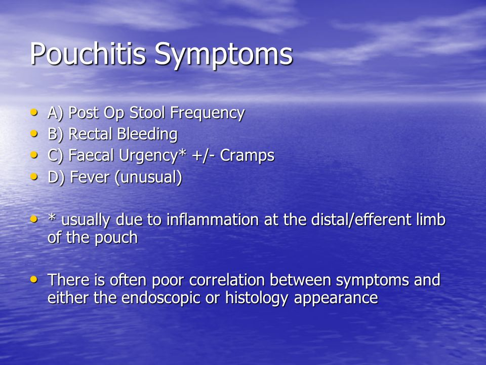 Pouchitis Symptoms A) Post Op Stool Frequency B) Rectal Bleeding