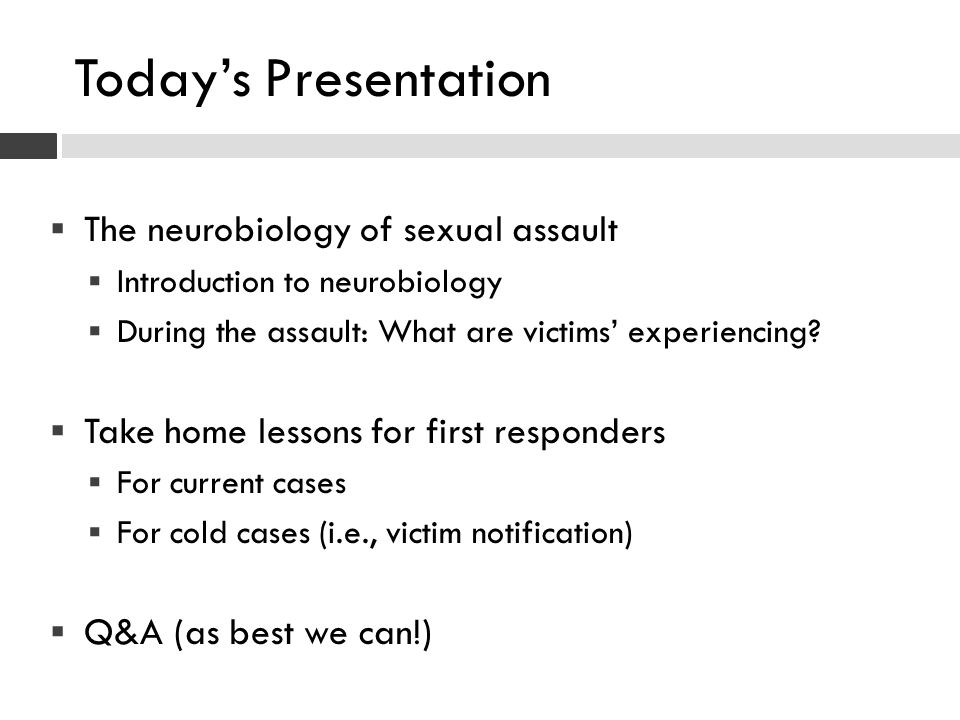 Today's Presentation The neurobiology of sexual assault