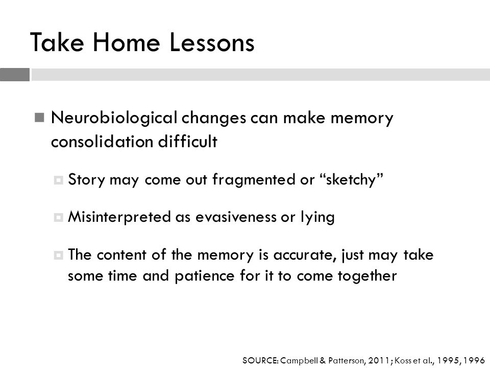 Take Home Lessons Neurobiological changes can make memory consolidation difficult. Story may come out fragmented or sketchy