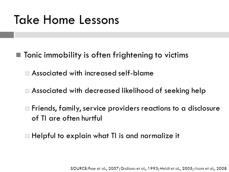 Take Home Lessons Tonic immobility is often frightening to victims