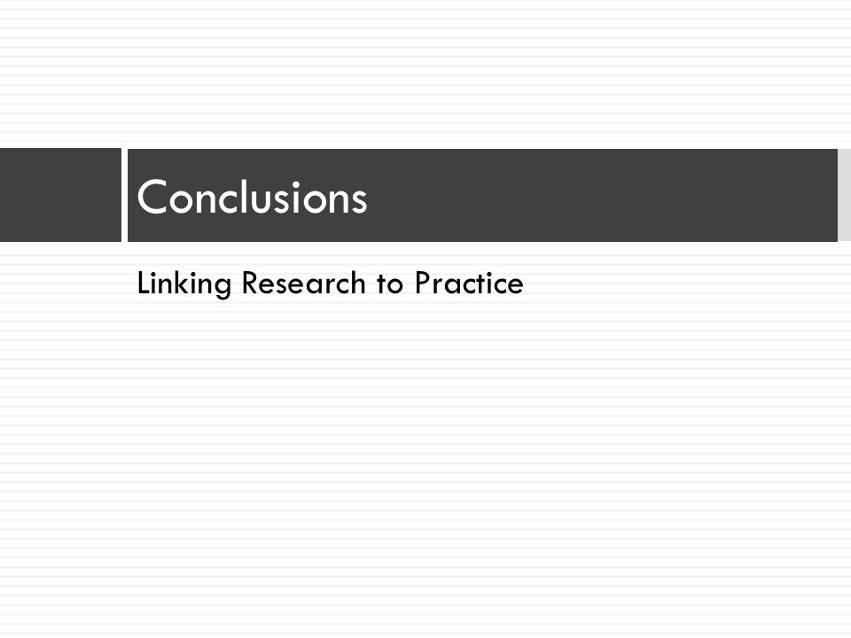 Conclusions Linking Research to Practice