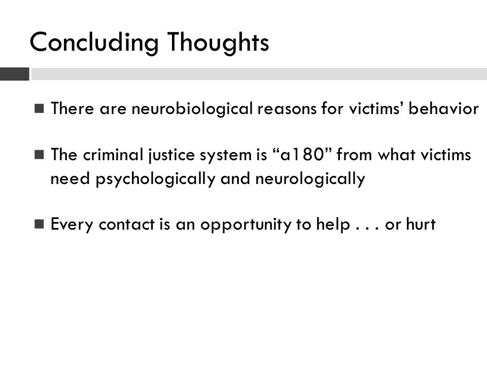Concluding Thoughts There are neurobiological reasons for victims' behavior.