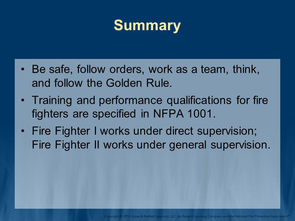 Summary Be safe, follow orders, work as a team, think, and follow the Golden Rule.