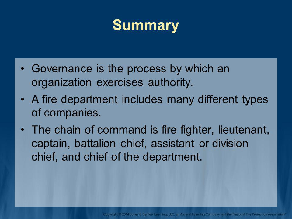 Summary Governance is the process by which an organization exercises authority. A fire department includes many different types of companies.