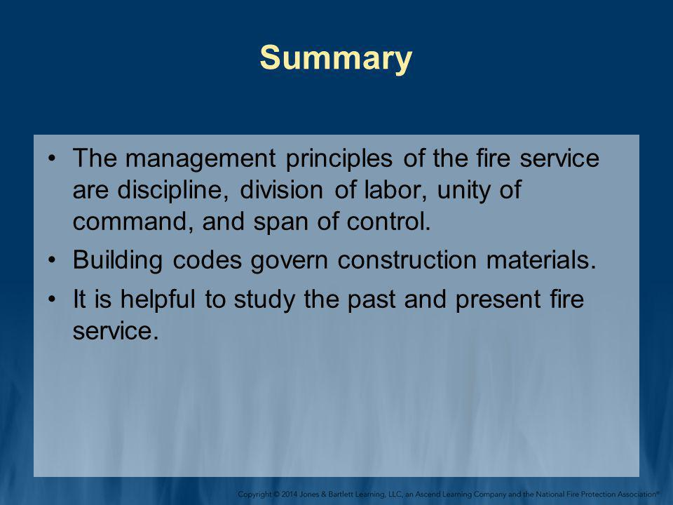 Summary The management principles of the fire service are discipline, division of labor, unity of command, and span of control.