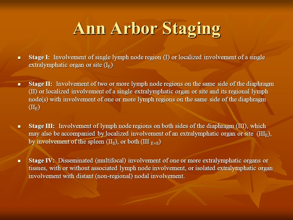 Ann Arbor Staging Stage I: Involvement of single lymph node region (I) or localized involvement of a single extralymphatic organ or site (IE)