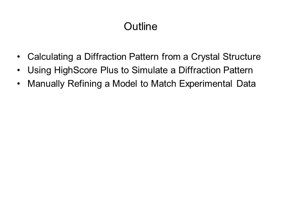 Outline Calculating a Diffraction Pattern from a Crystal Structure