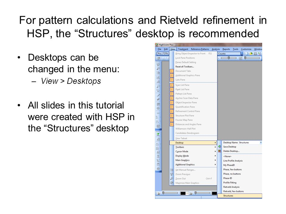 For pattern calculations and Rietveld refinement in HSP, the Structures desktop is recommended