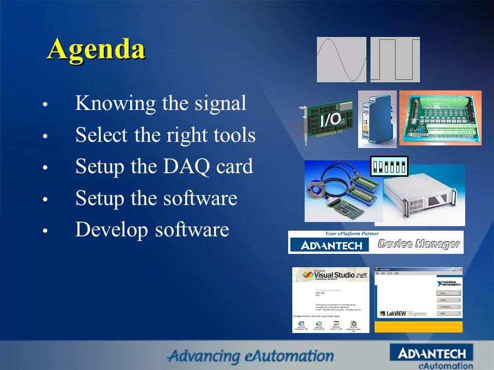 Agenda Knowing the signal Select the right tools Setup the DAQ card