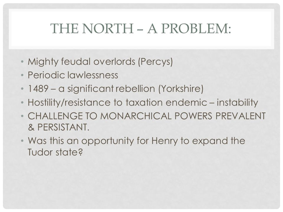 The North – a problem: Mighty feudal overlords (Percys)