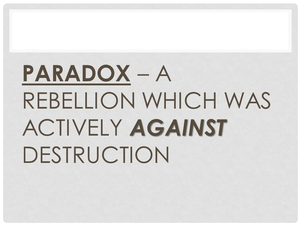 PARADOX – A REBELLION WHICH WAS ACTIVELY AGAINST DESTRUCTION