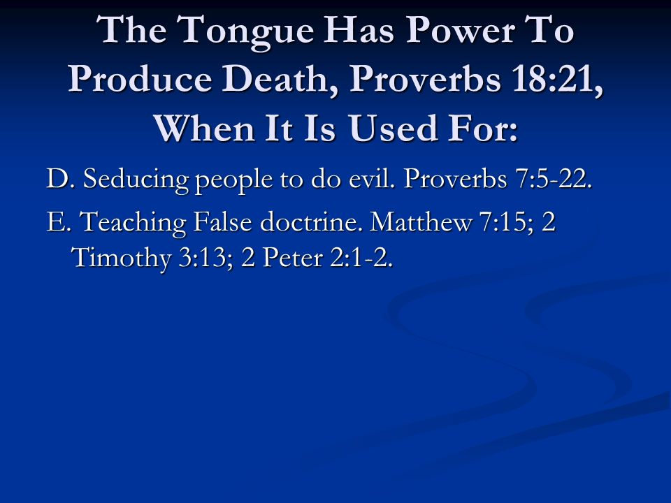 The Tongue Has Power To Produce Death, Proverbs 18:21, When It Is Used For: