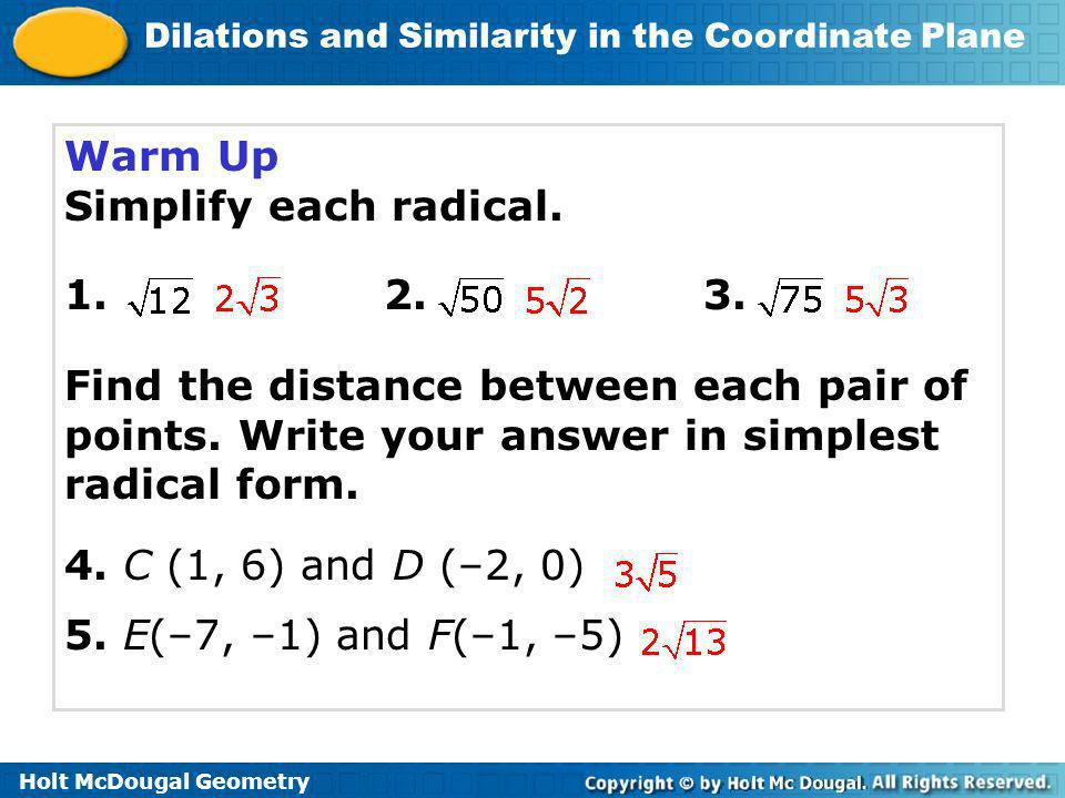 Warm Up Simplify each radical Find the distance between each pair of points. Write your answer in simplest radical form.