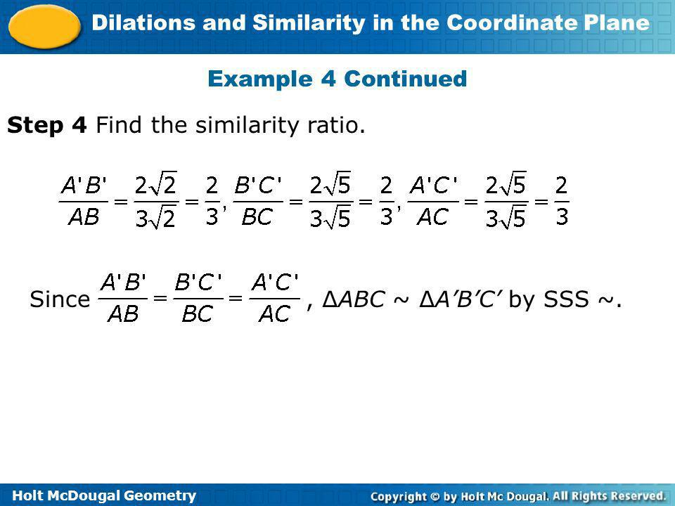 Example 4 Continued Step 4 Find the similarity ratio.