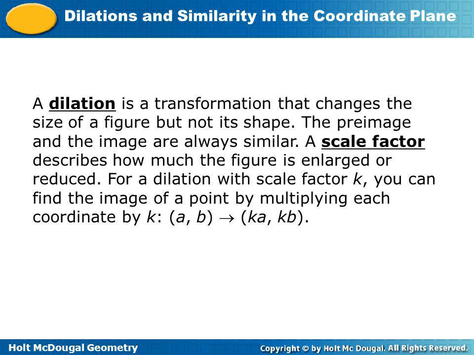 A dilation is a transformation that changes the size of a figure but not its shape.