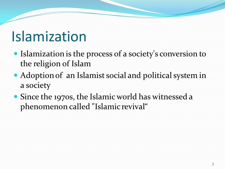 Islamization Islamization is the process of a society s conversion to the religion of Islam.