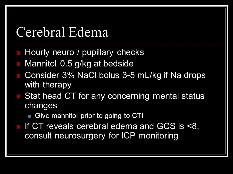Cerebral Edema Hourly neuro / pupillary checks