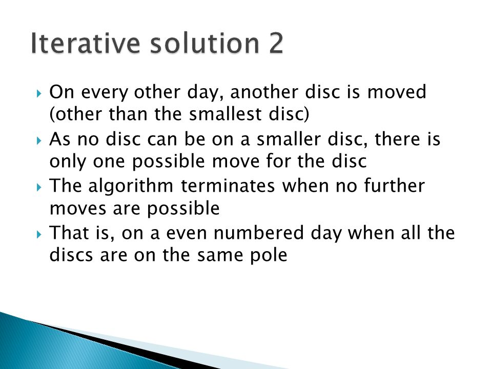 Iterative solution 2 On every other day, another disc is moved (other than the smallest disc)