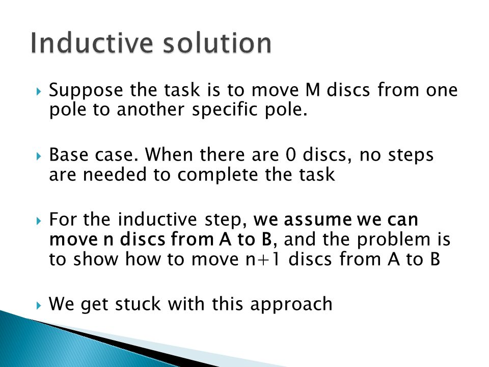Inductive solution Suppose the task is to move M discs from one pole to another specific pole.