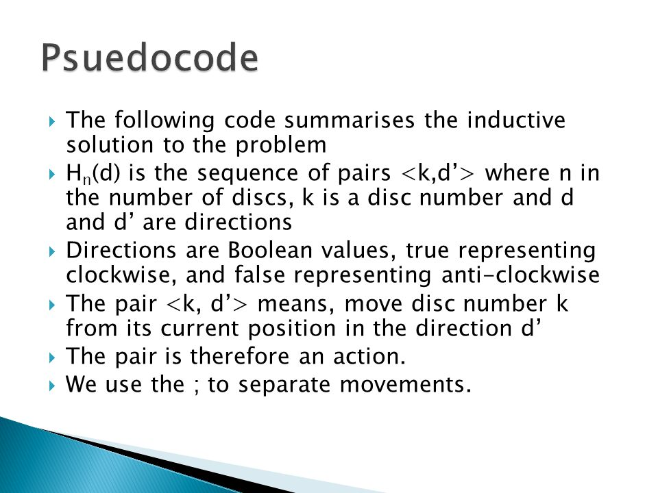 Psuedocode The following code summarises the inductive solution to the problem.