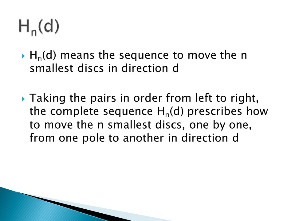 Hn(d) Hn(d) means the sequence to move the n smallest discs in direction d.