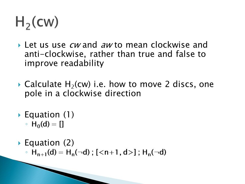 H2(cw) Let us use cw and aw to mean clockwise and anti-clockwise, rather than true and false to improve readability.
