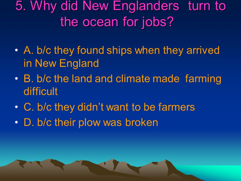 5. Why did New Englanders turn to the ocean for jobs