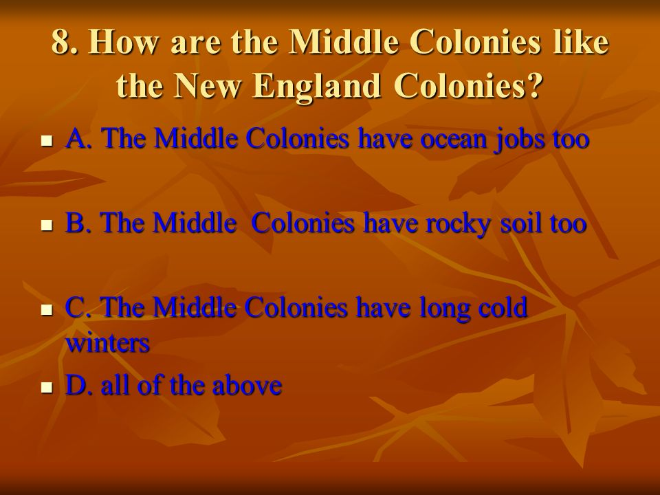 8. How are the Middle Colonies like the New England Colonies