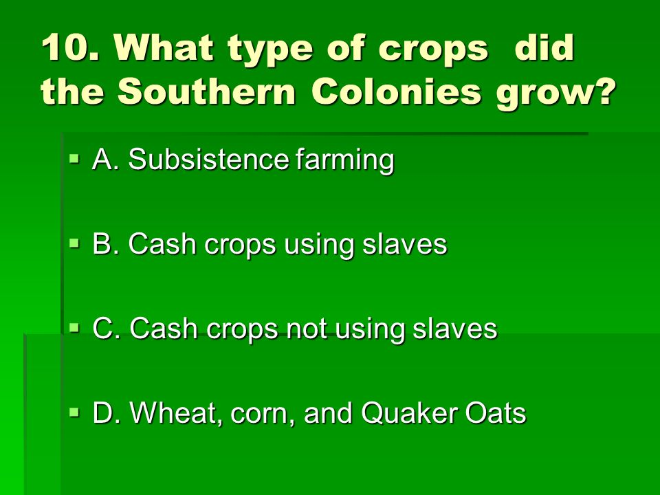 10. What type of crops did the Southern Colonies grow