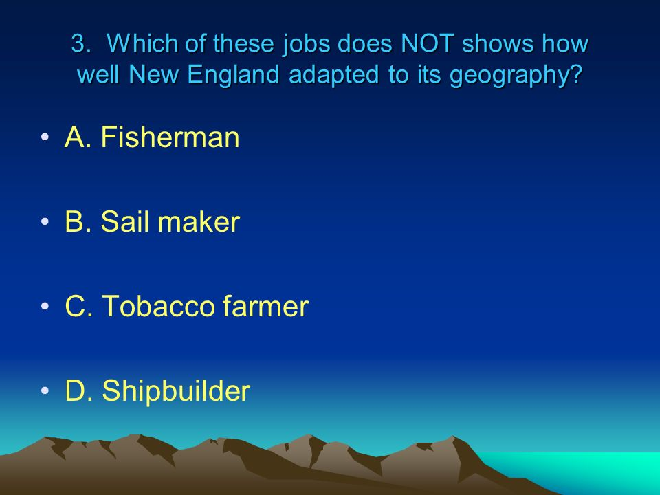 A. Fisherman B. Sail maker C. Tobacco farmer D. Shipbuilder