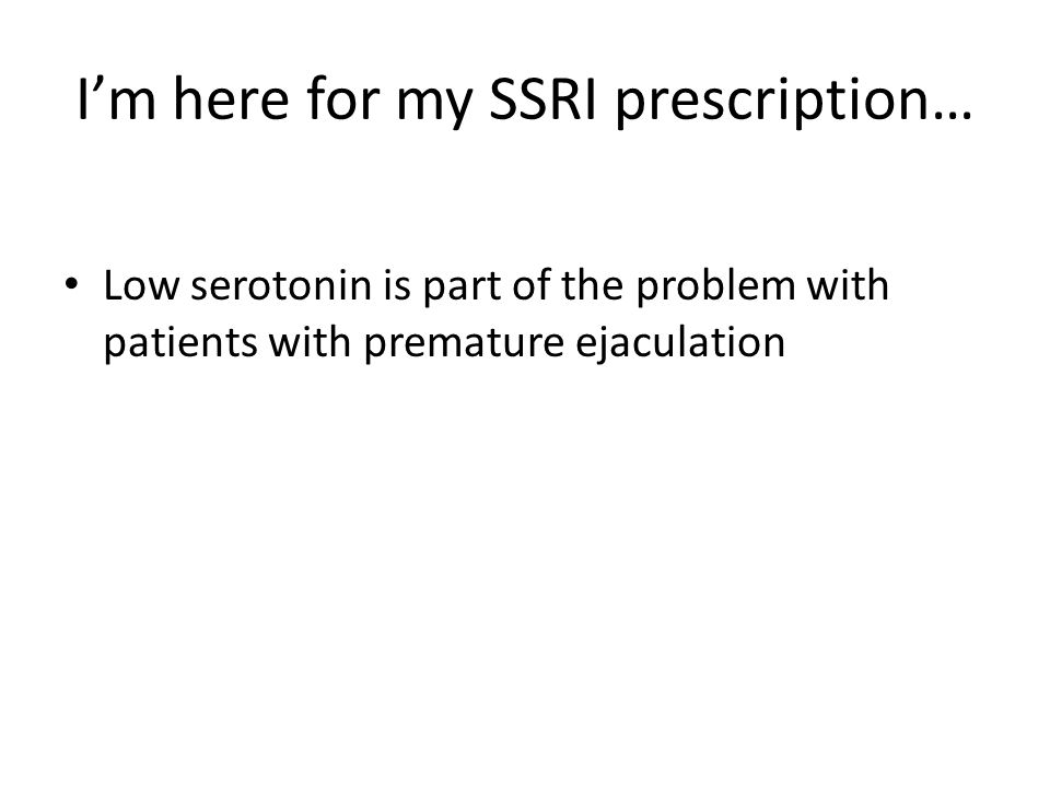 I'm here for my SSRI prescription…