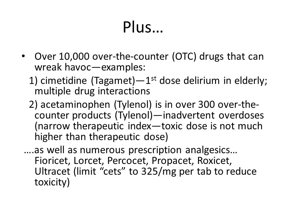 Plus… Over 10,000 over-the-counter (OTC) drugs that can wreak havoc—examples: