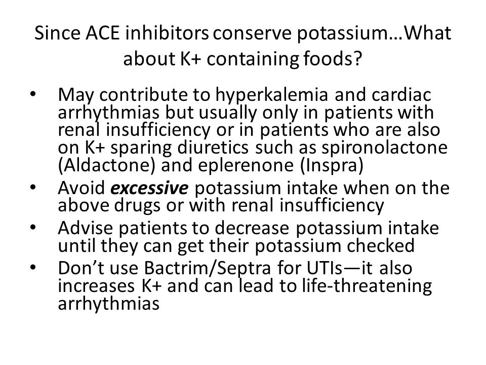 Since ACE inhibitors conserve potassium…What about K+ containing foods
