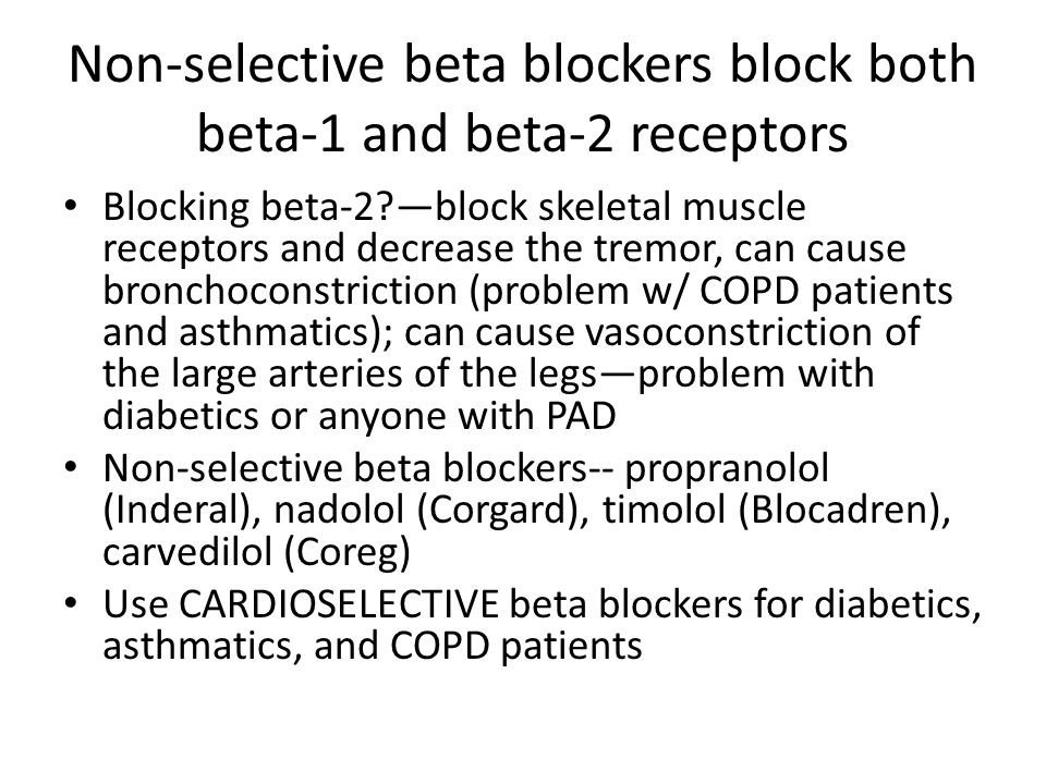 Non-selective beta blockers block both beta-1 and beta-2 receptors