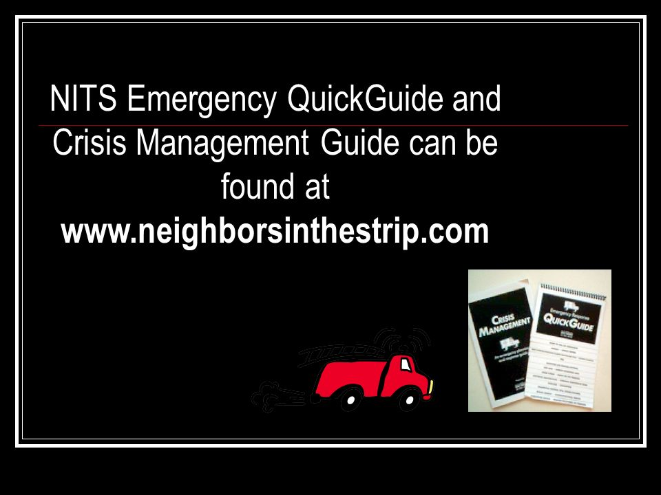NITS Emergency QuickGuide and Crisis Management Guide can be found at www.neighborsinthestrip.com