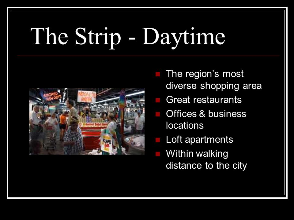 The Strip - Daytime The region's most diverse shopping area