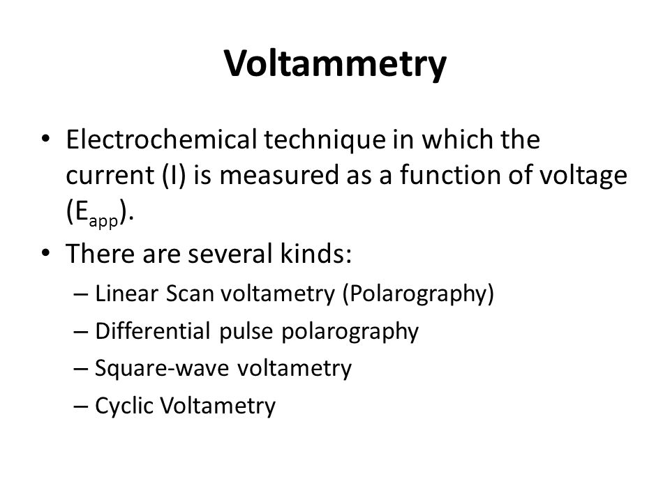 Voltammetry Electrochemical technique in which the current (I) is measured as a function of voltage (Eapp).
