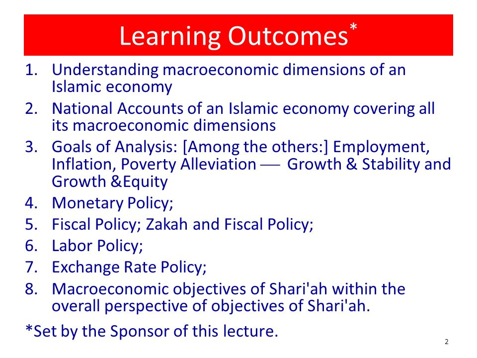 Learning Outcomes* Understanding macroeconomic dimensions of an Islamic economy.