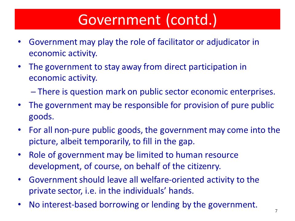 Government (contd.) Government may play the role of facilitator or adjudicator in economic activity.