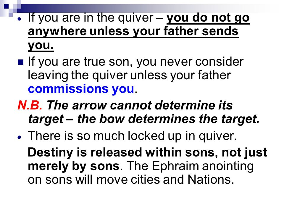 If you are in the quiver – you do not go anywhere unless your father sends you.