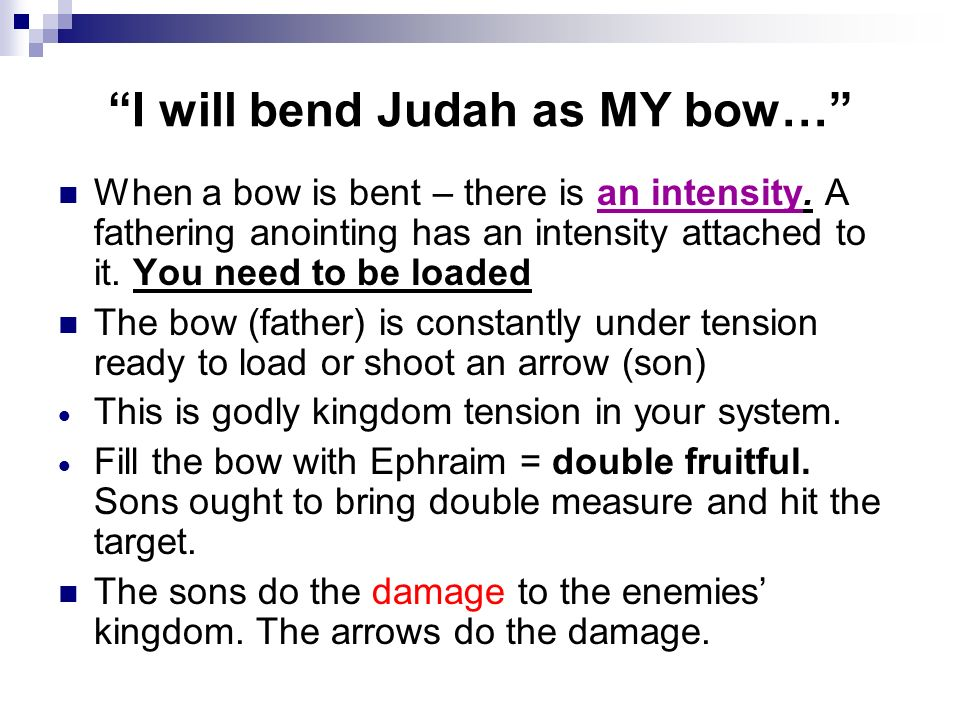 I will bend Judah as MY bow…
