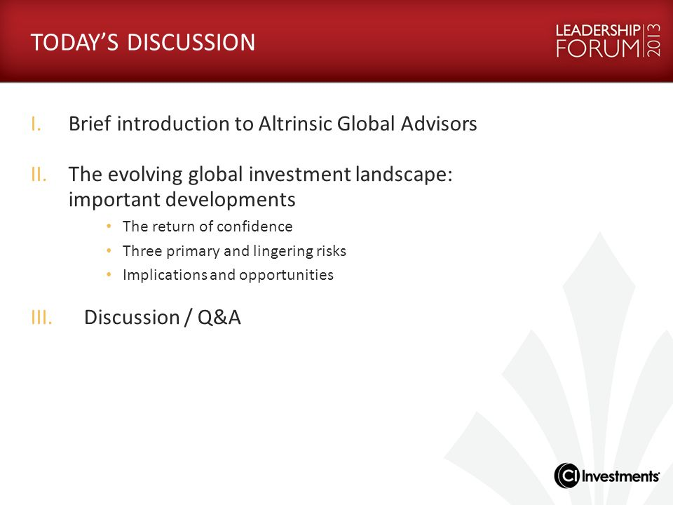 TODAY'S DISCUSSION Brief introduction to Altrinsic Global Advisors